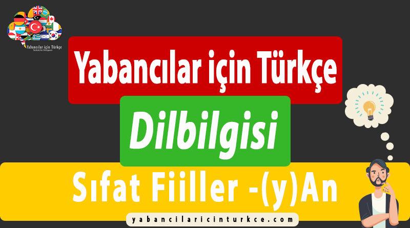 """Yabancılar için Türkçe """"Sıfat Fiiller -(y)An"""""""