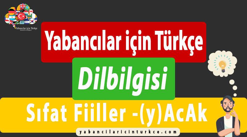 """Yabancılar için Türkçe """"Sıfat Fiiller -(y)AcAk"""""""